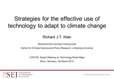Richard J.T. Klein Stockholm Environment Institute and Centre for Climate Science and Policy Research, Linköping University Strategies for the effective.