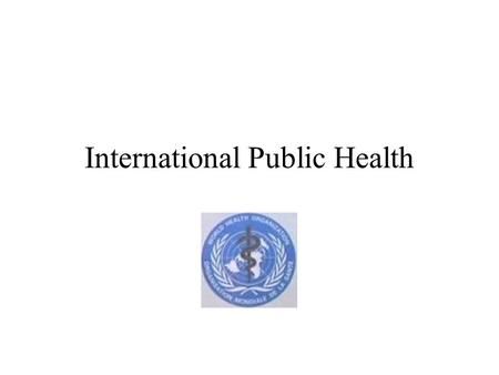 International Public Health Globalization and Disease in history Black death in 14th century Europe Smallpox in the Americas Great Influenza of 1918.