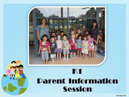 K1 Parent Information Session. Who We Are Your name Where you are from And something to share with the group…