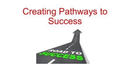 Creating Pathways to Success