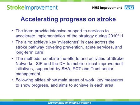 The idea: provide intensive support to services to accelerate implementation of the strategy during 2010/11 The aim: achieve key 'milestones' in care across.