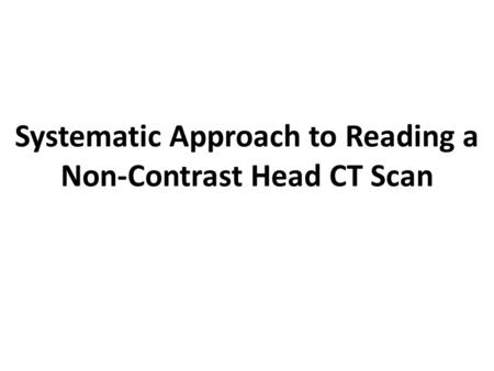 Systematic Approach to Reading a Non-Contrast Head CT Scan