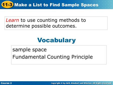 Course 2 11-3 Make a List to Find Sample Spaces Learn to use counting methods to determine possible outcomes. Vocabulary sample space Fundamental Counting.