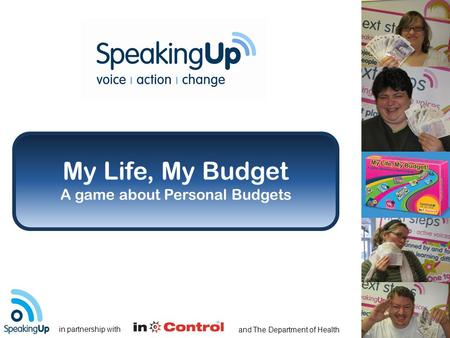 In partnership with and The Department of Health My Life, My Budget A game about Personal Budgets.