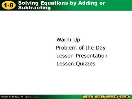 1-8 Solving Equations by Adding or Subtracting Warm Up Warm Up Lesson Presentation Lesson Presentation Problem of the Day Problem of the Day Lesson Quizzes.