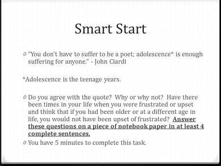 Smart Start You don't have to suffer to be a poet; adolescence* is enough suffering for anyone. - John Ciardi *Adolescence is the teenage years. Do you.