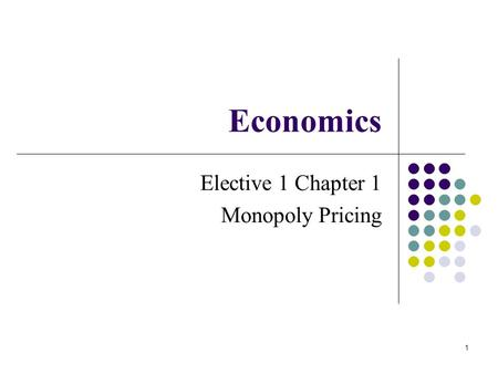 <strong>Economics</strong> Elective 1 Chapter 1 Monopoly Pricing 1.