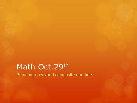 Math Oct.29 th Prime numbers and composite numbers.