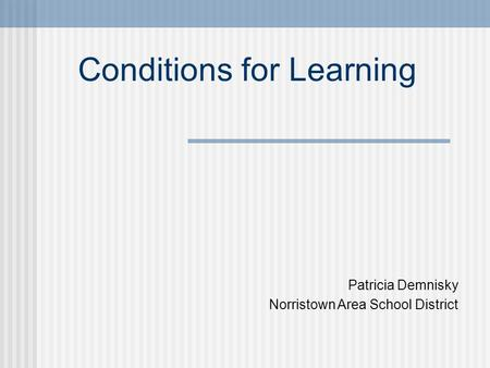 Conditions for Learning Patricia Demnisky Norristown Area School District.