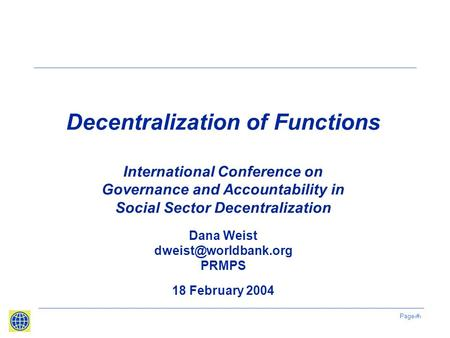 Page1 Decentralization of Functions International Conference on Governance and Accountability in Social Sector Decentralization Dana Weist