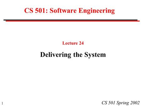 1 CS 501 Spring 2002 CS 501: Software Engineering Lecture 24 Delivering the System.