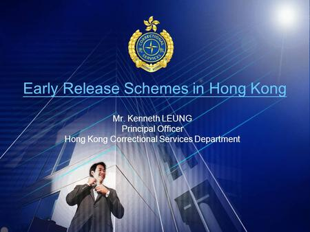 Early Release Schemes in Hong Kong Mr. Kenneth LEUNG Principal Officer Hong Kong Correctional Services Department.