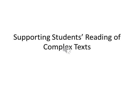 Supporting Students' Reading of Complex Texts Strategy Instruction Teach students comprehension strategies they can use to tackle more complex texts.