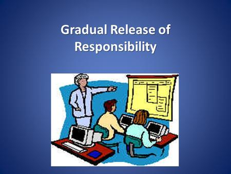 "Gradual Release of Responsibility. (c) Frey & Fisher, 2008 In some classrooms … TEACHER RESPONSIBILITY STUDENT RESPONSIBILITY Independent ""You do it alone"""