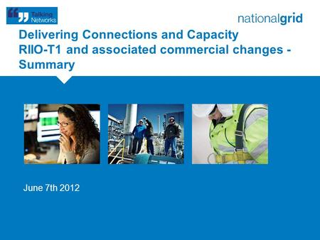Delivering Connections and Capacity RIIO-T1 and associated commercial changes - Summary June 7th 2012.