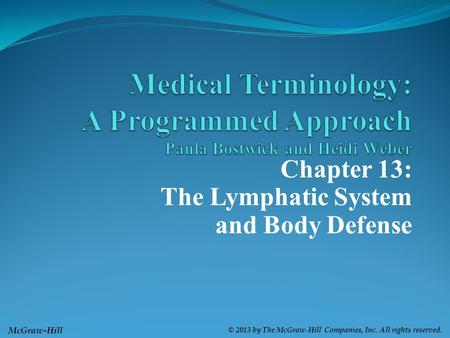 McGraw-Hill © 2013 by The McGraw-Hill Companies, Inc. All rights reserved. Chapter 13: The Lymphatic System and Body Defense.