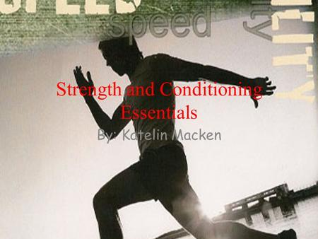Strength and Conditioning Essentials By: Katelin Macken.