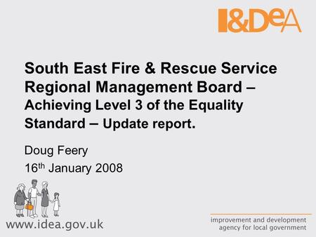 South East Fire & Rescue Service Regional Management Board – Achieving Level 3 of the Equality Standard – Update report. Doug Feery 16 th January 2008.