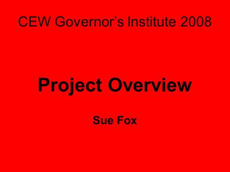 CEW Governor's Institute 2008 Project Overview Sue Fox.