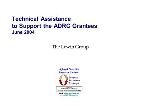 Technical Assistance to Support the ADRC Grantees June 2004 The Lewin Group.