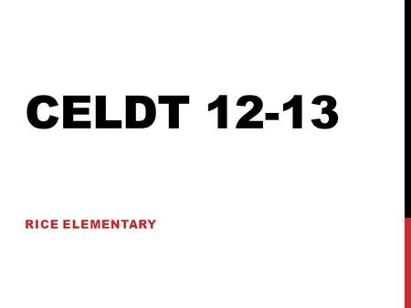 CELDT 12-13 RICE ELEMENTARY. CELDT Given to all students who speak another language other than English Listening Speaking Reading Writing.