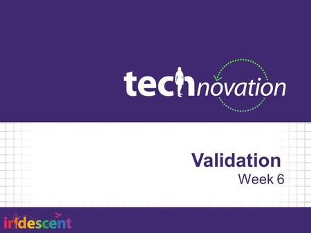 Validation Week 6. Agenda 5:30 – Team Stand Up 5:45 – Validation 6:00 – Activity: Validation 6:45 – Activity: Business Plans 7:25 – Review Assignment.