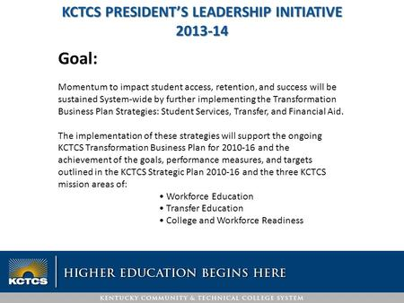 Goal: Momentum to impact student access, retention, and success will be sustained System-wide by further implementing the Transformation Business Plan.