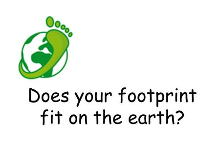 Does your footprint fit on the earth?. source: