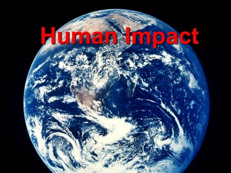 the human population growth and the environment on the planet earth He said the only way to save the planet from famine and species extinction is to limit human population growth  about the planet it  earth » environment.