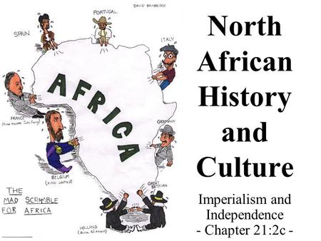 North African History and Culture Imperialism and Independence - Chapter 21:2c -
