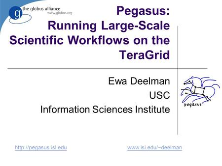 Pegasus: Running Large-Scale Scientific Workflows on the TeraGrid Ewa Deelman USC Information Sciences Institute