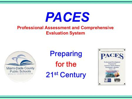 Preparing for the 21 st Century Professional Assessment and Comprehensive Evaluation System PACES.