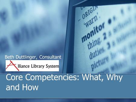 Core Competencies: What, Why and How Beth Duttlinger, Consultant.