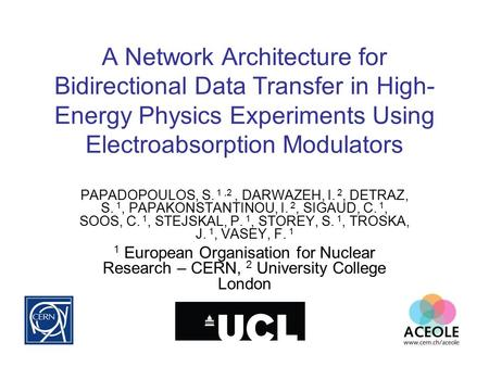A Network Architecture for Bidirectional Data Transfer in High- Energy Physics Experiments Using Electroabsorption Modulators PAPADOPOULOS, S. 1,2, DARWAZEH,
