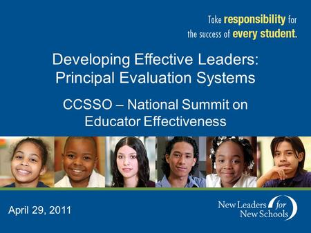 April 29, 2011 Developing Effective Leaders: Principal Evaluation Systems CCSSO – National Summit on Educator Effectiveness.
