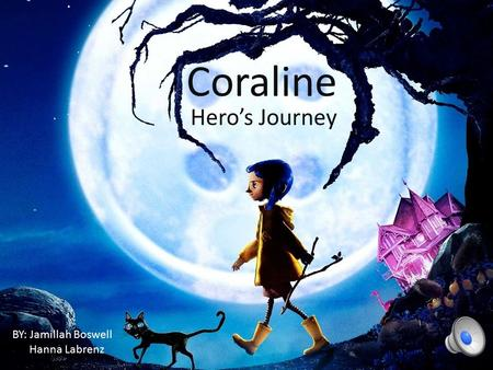 coraline hero s journey The mundane world coraline begins her story after moving into a new  apartment with her parents she is frequently bored living with her.