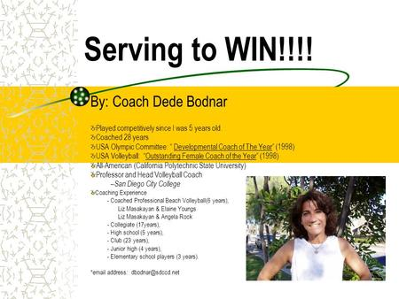 "Serving to WIN!!!! By: Coach Dede Bodnar Played competitively since I was 5 years old. Coached 28 years USA Olympic Committee: "" Developmental Coach of."