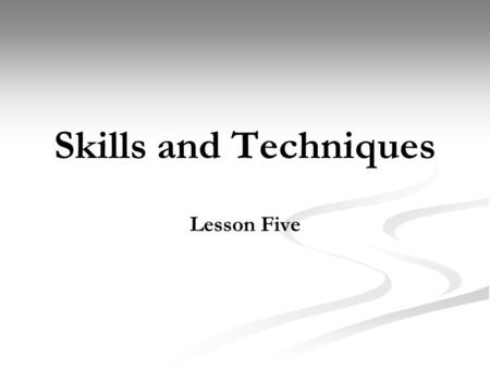 Skills and Techniques Lesson Five. Today we will… Confirm homework completed/collect Recap Cognitive Stage Describe work carried out at cognitive stage.