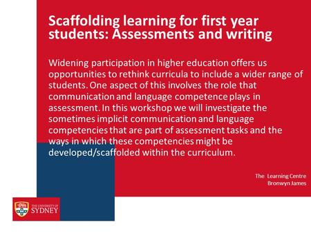 Scaffolding learning for first year students: Assessments and writing Widening participation in higher education offers us opportunities to rethink curricula.