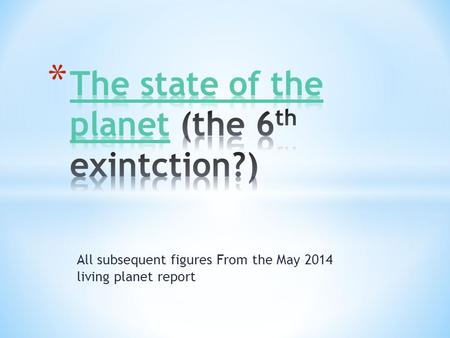 All subsequent figures From the May 2014 living planet report.