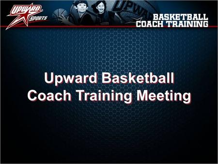 Upward Basketball Coach Training Meeting Upward Basketball Coach Training Meeting.