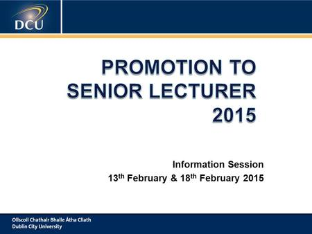 Information Session 13 th February & 18 th February 2015.