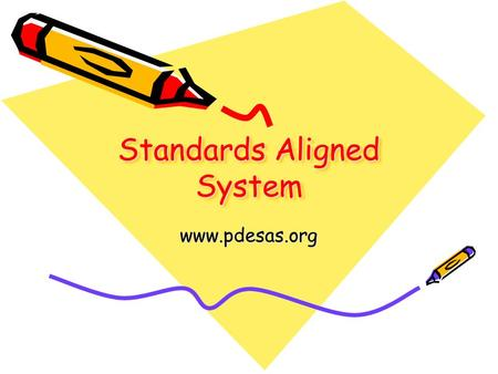 Standards Aligned System www.pdesas.org. What is SAS? A collaborative product of research and good practice Six distinct elements Clear Standards Fair.