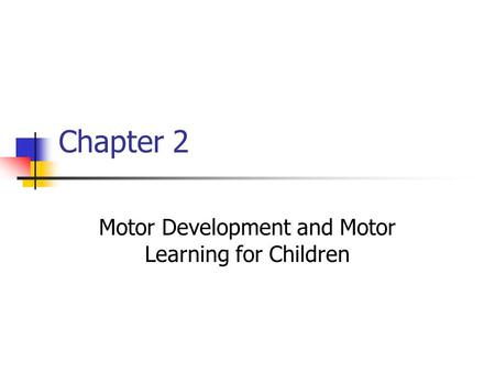 Chapter 2 Motor Development and Motor Learning for Children.