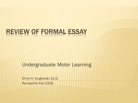 Undergraduate Motor Learning Emily H. Wughalter, Ed.D. Revised for Fall 2008.