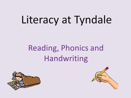 Literacy at Tyndale Reading, Phonics and Handwriting.