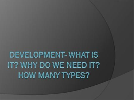 What is it?  Development can be summed up as the changes we go through in life, not just physical changes.  Growth refers to the increase in cell number,
