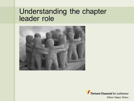 Understanding the chapter leader role. Responsibilities of the Leadership Board n Provides strategic direction, leadership planning and administration.