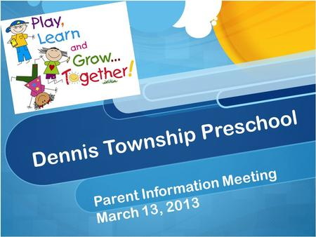 Dennis Township Preschool Parent Information Meeting March 13, 2013.