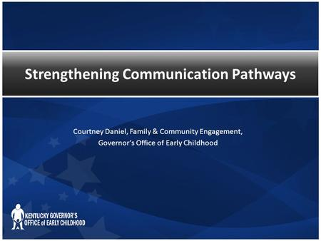 Strengthening Communication Pathways Courtney Daniel, Family & Community Engagement, Governor's Office of Early Childhood.